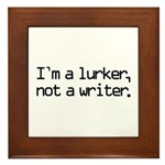 I'm a Lurker, Not a Writer Framed Tile
