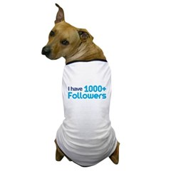 I Have 1000+ Followers Dog T-Shirt