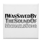I Was Saved By The Sound Of Michael's Song Tile Coaster