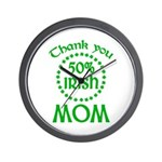 50% Irish - Thank You Mom Wall Clock