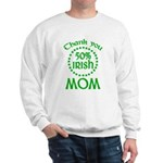 50% Irish - Thank You Mom Sweatshirt