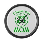 50% Irish - Thank You Mom Large Wall Clock