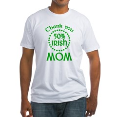 50% Irish - Thank You Mom Fitted T-Shirt
