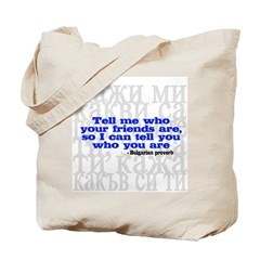 Tell Me Who Your Friends Are.. Tote Bag