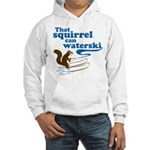 That Squirrel Can Waterski Hooded Sweatshirt