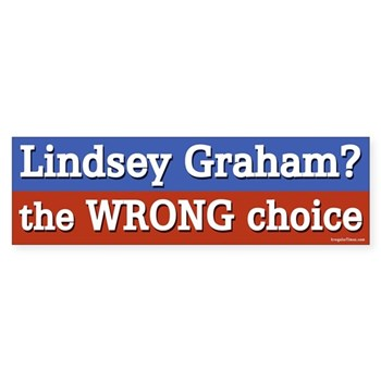 Lindsey Graham?  The WRONG choice for South Carolina (anti-Graham senatorial campaign bumper sticker)
