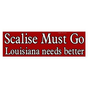 Steve Scalise Must Go: Louisiana Needs Something Better than this Earmark Hypocrite! (Anti-Scalise Bumper Sticker)
