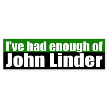 I've Had Enough of John Linder bumper sticker