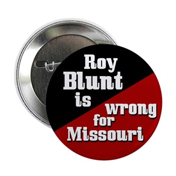 Roy Blunt is Wrong for Missouri (Anti-Blunt Campaign Button for Progressive and Moderate Missourians)
