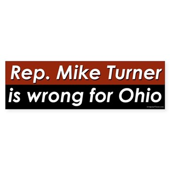 Regressive repressive Rep. Mike Turner is Wrong for Ohio (anti-Turner bumper sticker for the Ohio congressional elections)