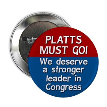Todd Platts must go!  We Need a stronger leader in the U.S. Congress (anti-Platts campaign button)