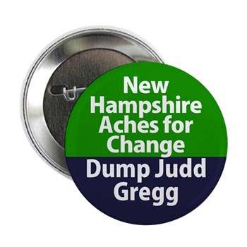 New Hampshire Aches for Change / Dump Judd Gregg Senatorial Campaign Button