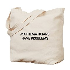 Mathematicians Have Problems Tote Bag