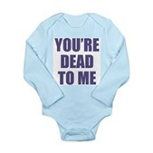 You're Dead to Me Long Sleeve Infant Bodysuit