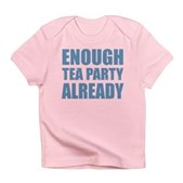 Enough Tea Party Already Infant T-Shirt