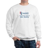 Anti-Romney: Fire People Sweatshirt