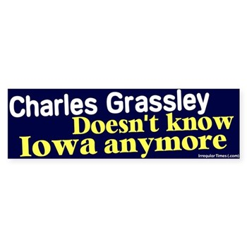 Chuck Grassley does not know Iowa anymore (anti-Grassley bumper sticker)