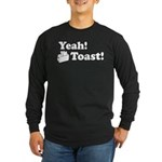 Yeah! Toast! Long Sleeve Dark T-Shirt