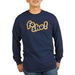 Fo Sho Long Sleeve Dark T-Shirt