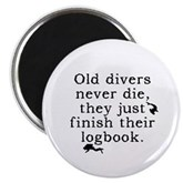 Old Divers Never Die... Round Magnet