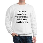 Do not confuse your rank with my authority Sweatsh