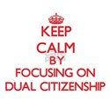 Keep Calm by focusing on Dual Citizenship T-Shirt