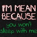 I'm mean because you won't sleep with me