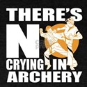 There Is No Crying In Archery T-Shirt