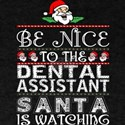 Be Nice To Dental Assistant Santa Is Watch T-Shirt