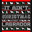 It Aint Christmas Without My Labrador T-Shirt