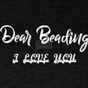 Dear Beading I Love You T-Shirt