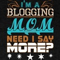 Im A Blogging Mom Need I Say More T-Shirt