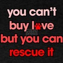 You Can't Buy Love But You Can Rescue T-Shirt