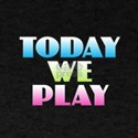Today We Play T-Shirt