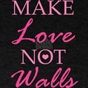 Make Love Not Walls T-Shirt