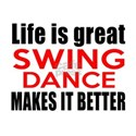 Life Is Great Swing Dance Make It Be Shirt