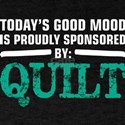 Todays Good Mood Proudly Sponsored Quilt T-Shirt