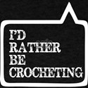 I Did Rather Be Crocheting T-Shirt