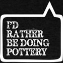 I Did Rather Be Doing Pottery T-Shirt