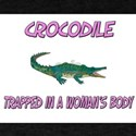 Crocodile Trapped In A Woman's Body T-Shirt