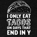 I Only Eat Tacos on Days That End With Y T-Shirt
