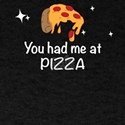 You had me at pizza T-Shirt