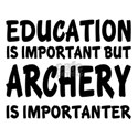 Archery Is Importanter Shirt