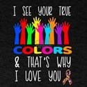 I See Your True Colors & That's Wh T-Shirt
