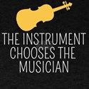 The Instrument Chooses The Musician T-Shir T-Shirt