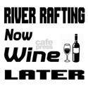 River Rafting Now Wine Late Shirt