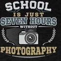 School is just Seven hours without Photogr T-Shirt