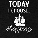 Shopping Today I Choose to Go Shopping T-Shirt