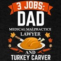 3 jobs dad Medical Malpractice lawyer turk T-Shirt