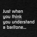 Just when you think...baritone T-Shirt